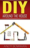 DIY Around The House - Learn the experts tips and tricks