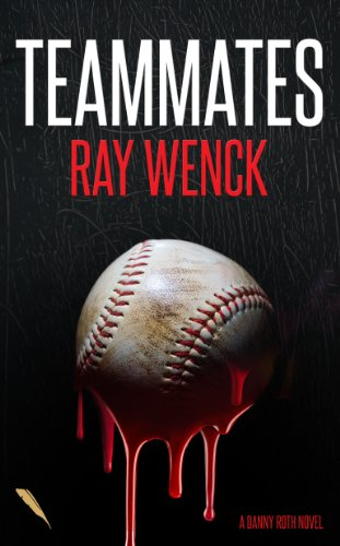 Book: Teammates (A Danny Roth Novel) by Ray Wenck
