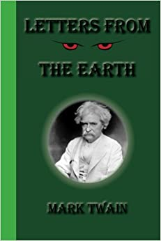 Letters From The Earth: Mark Twain: 9781617430060: Amazon.com: Books