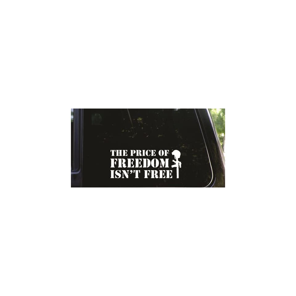 The price of FREEDOM   Isnt FREE   die cut vinyl decal / sticker
