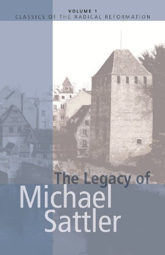 The Legacy of Michael Sattler (Classics of the Radical Reformation)
