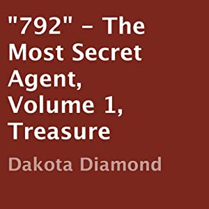 '792': The Most Secret Agent, Volume 1, Treasure | [Dakota Diamond]