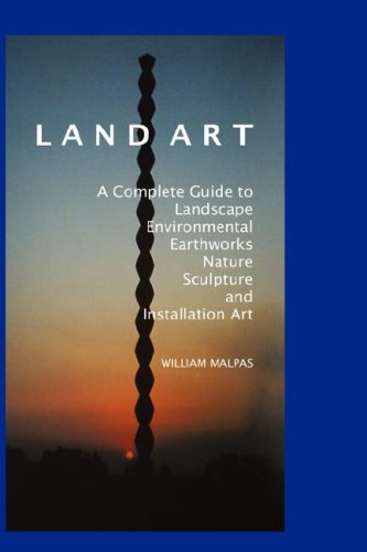 Land Art: A Complete Guide to Landscape, Environmental, Earthworks, Nature, Sculpture and Installation Art (Contemporary Art) PDF