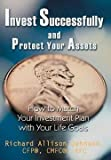 img - for Invest Successfully and Protect Your Assets : How to Match Your Investment Plan with Your Life Goals (Hardcover)--by Richard Allison Johnson [2004 Edition] book / textbook / text book