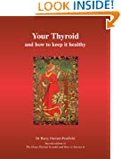 Your Thyroid and How to Keep it Healthy: Second edition of The Great Thyroid Scandal and How to Avoid It