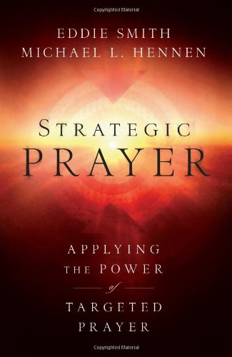 Strategic Prayer: Applying the Power of Targeted Prayer, Smith, Eddie; Hennen, Michael