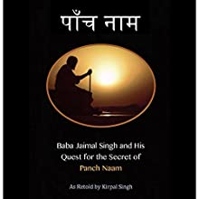 Baba Jaimal Singh and His Quest for the Secret of Panch Naam Audiobook by Kirpal Singh Narrated by Paul Stefano