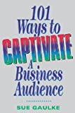 img - for 101 Ways to Captivate a Business Audience   [101 WAYS TO CAPTIVATE A BUSINE] [Paperback] book / textbook / text book