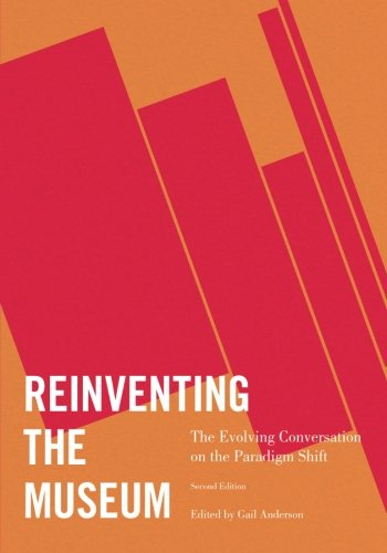 Reinventing the Museum: The Evolving Conversation on the Paradigm Shift From AltaMira Press