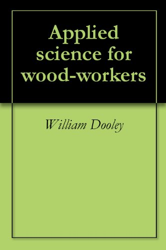 William Dooley - Applied science for wood-workers