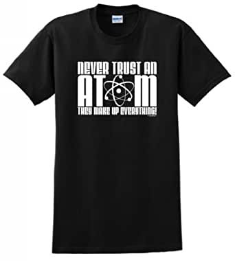 Never Trust an Atom They Make Up Everything T-Shirt Small Black