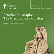 Practical Philosophy: The Greco-Roman Moralists Lecture by  The Great Courses, Luke Timothy Johnson Narrated by Professor Luke Timothy Johnson