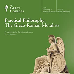 Practical Philosophy: The Greco-Roman Moralists | [The Great Courses]