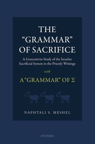 The 'Grammar' of Sacrifice: A Generativist Study of the Israelite Sacrificial System in the Priestly Writings With the 'Grammar' of *s