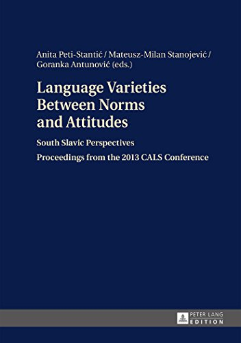 Language Varieties Between Norms and Attitudes: South Slavic Perspectives. Proceedings from the 2013 CALS Conference