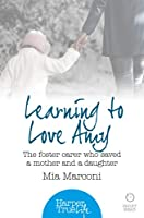 Learning to Love Amy: The foster carer who saved a mother and a daughter (HarperTrue Life - A Short Read) (HarperTrue Life - A Short Read Book 2)