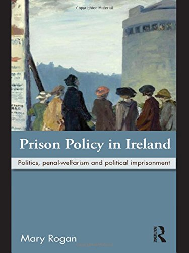 Prison Policy in Ireland: Politics, Penal-Welfarism and Political Imprisonment
