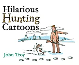 Hilarious Hunting Cartoons: John Troy, Nick Lyons: 9781602393059