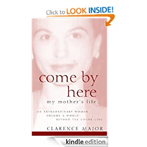 Amazon.com: Come by Here: My Mother's Life eBook: Clarence Major