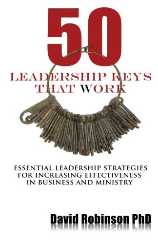 50 Leadership Keys That Work: Essential leadership