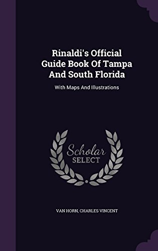 Rinaldi's Official Guide Book of Tampa and South Florida: With Maps and Illustrations