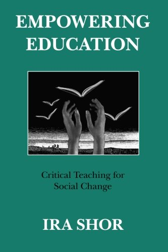 Empowering Education: Critical Teaching for Social Change