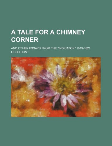 A Tale for a Chimney Corner; And Other Essays From the