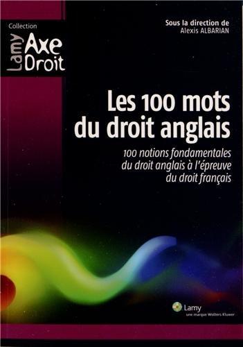 Les 100 mots du droit anglais : 100 notions fondamentales du droit anglais à l'épreuve du droit français