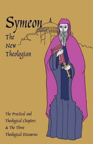 Symeon the New Theologian: The Practical and Theological Chapters and the Three Theological Discourses (Cistercian Studies No. 41), ST. SYMEON the New Theologian