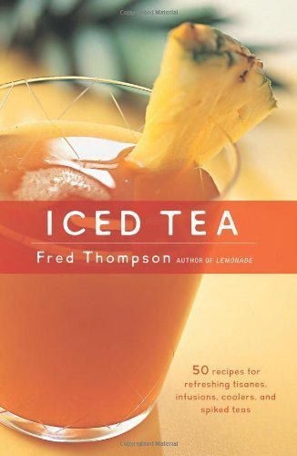 Iced Tea: 50 Recipes For Refreshing, Tisanes, Infusions, Coolers And Spiked Teas By Thompson, Fred (2002) Hardcover