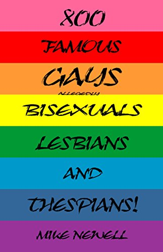 Book: 800 FAMOUS GAYS Bisexuals, Lesbians and Thespians! by Mike Newell