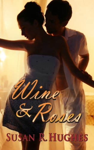 Wine & Roses by Susan R. Hughes