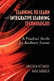img - for Learning to Learn with Integrative Learning Technologies (ILT): A Practical Guide for Academic Success [Paperback] [2009] 1 Ed. Anastasia Kitsantas, Nada Dabbagh book / textbook / text book