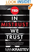 In Mistrust We Trust: Can Democracy Survive When We Don't Trust Our Leaders? (Kindle Single) (TED Books)