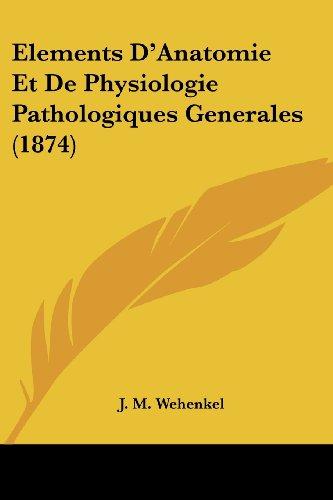 Elements D'Anatomie Et de Physiologie Pathologiques Generales (1874)
