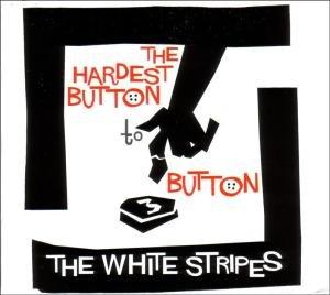 The White Stripes - The Hardest Button To Button - Zortam Music
