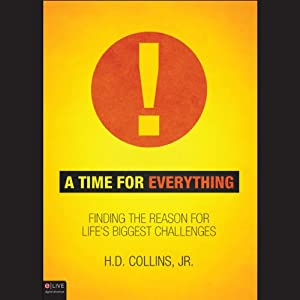 A Time for Everything: Finding the Reason for Life's Biggest Challenges | [H. D. Collins]