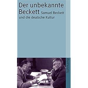 Der unbekannte Beckett: Samuel Beckett und die deutsche Kultur (suhrkamp taschenbuch)