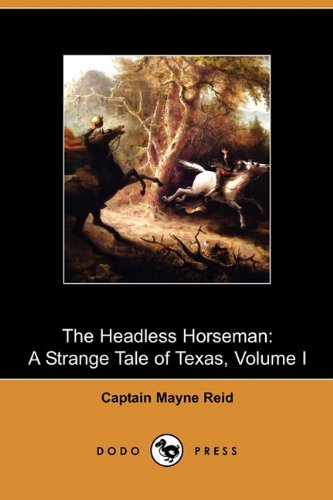 The Headless Horseman: A Strange Tale of Texas, Volume I