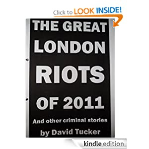 The Great London Riots of 2011 and other criminal stories David Tucker