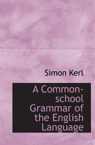 A Common-school Grammar of the English Language