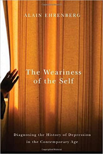 The Weariness of the Self: Diagnosing the History of Depression in the Contemporary Age written by Alain Ehrenberg