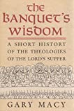 img - for The Banquet's Wisdom: A Short History of the Theologies of the Lord's Supper book / textbook / text book