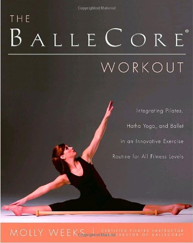 The BalleCore Workout: Integrating Pilates, Hatha Yoga, and Ballet in an Innovative Exercise Routine for All Fitness Levels