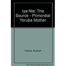 Iya Nla: Primordial Yoruba Mother-The Source