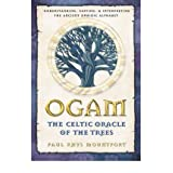[Ogam: The Celtic Oracle of the Trees: Understanding, Casting, and Interpreting the Ancient Druidic Alphabet[...
