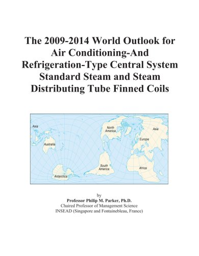 The 2009-2014 World Outlook for Air Conditioning-And Refrigeration-Type Central System Standard Steam and Steam Distributing Tube Finned Coils