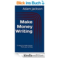 Make Money Writing: 12 ways to make money from your writing (Write it! Publish it! Sell it! Book 6) (English Edition)