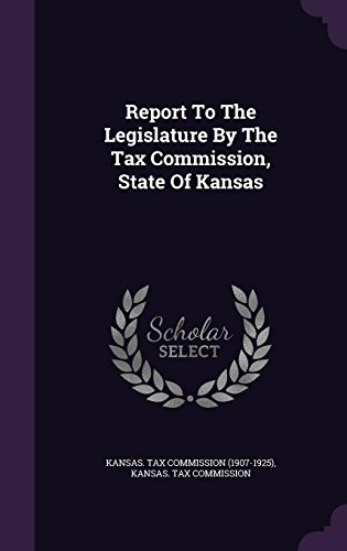 Report To The Legislature By The Tax Commission, State Of Kansas