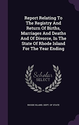 Report Relating To The Registry And Return Of Births, Marriages And Deaths And Of Divorce, In The State Of Rhode Island For The Year Ending